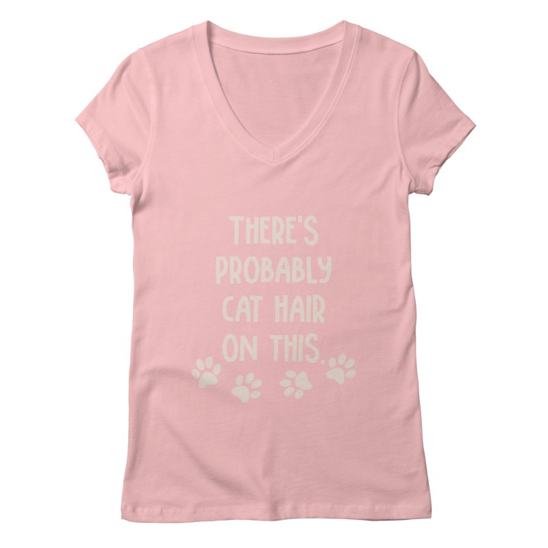There's Probably Cat Hair On This Women's V-Neck by Awkward Design Co. Artist Shop