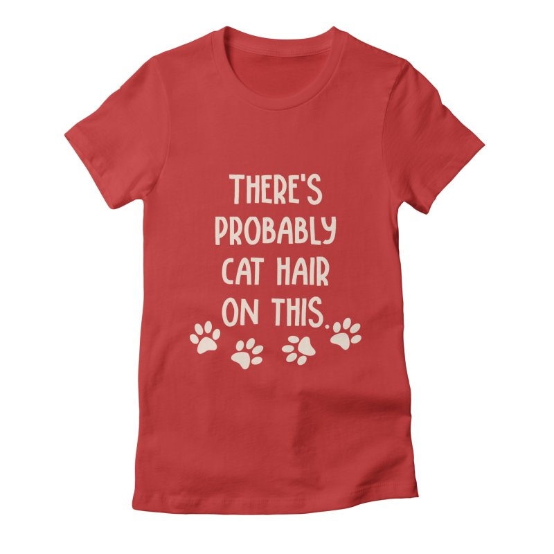 There's Probably Cat Hair On This Women's Fitted T-Shirt by Awkward Design Co. Artist Shop