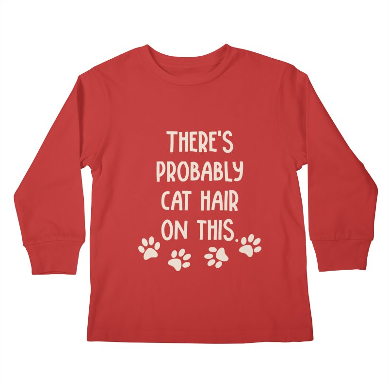 There's Probably Cat Hair On This Kids Longsleeve T-Shirt by Awkward Design Co. Artist Shop