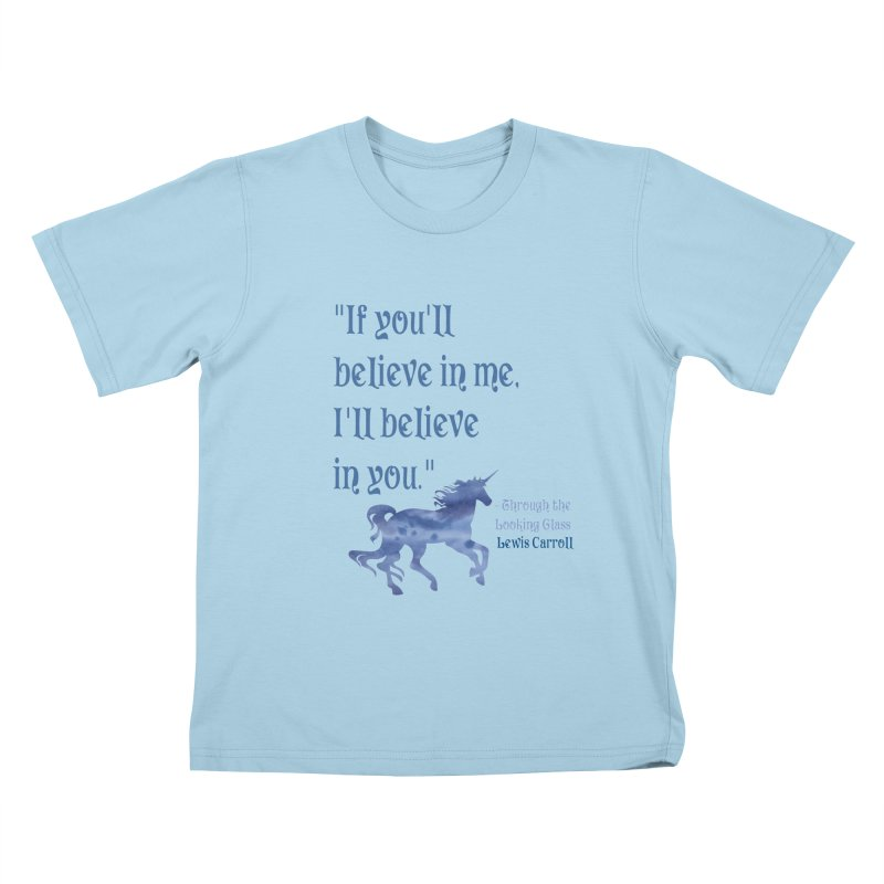If You'll Believe in Me Alice Through the Looking Glass Unicorn Quote Kids T-Shirt by Awkward Design Co. Artist Shop