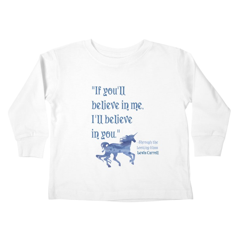 If You'll Believe in Me Alice Through the Looking Glass Unicorn Quote Kids Toddler Longsleeve T-Shirt by Awkward Design Co. Artist Shop
