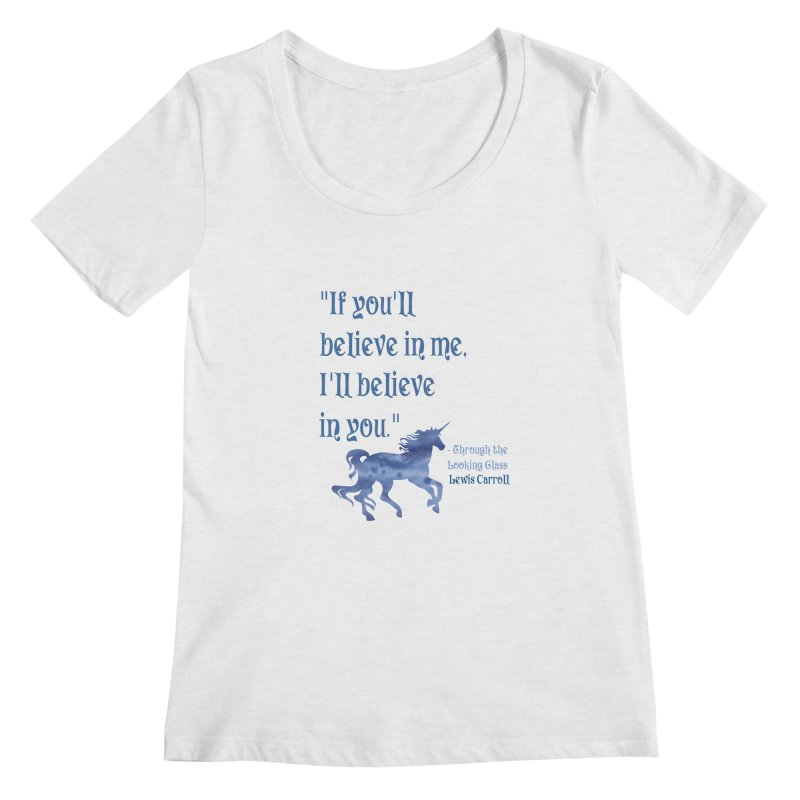 If You'll Believe in Me Alice Through the Looking Glass Unicorn Quote Women's Scoopneck by Awkward Design Co. Artist Shop
