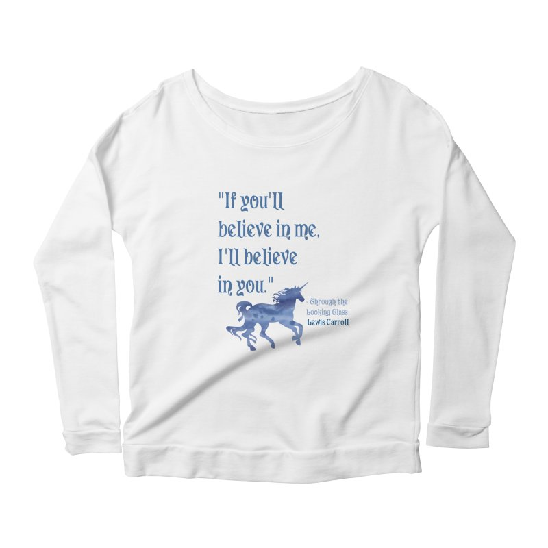 If You'll Believe in Me Alice Through the Looking Glass Unicorn Quote Women's Longsleeve Scoopneck  by Awkward Design Co. Artist Shop