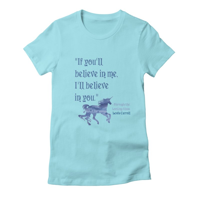If You'll Believe in Me Alice Through the Looking Glass Unicorn Quote Women's Fitted T-Shirt by Awkward Design Co. Artist Shop
