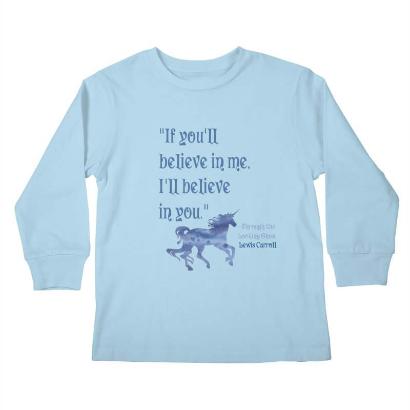If You'll Believe in Me Alice Through the Looking Glass Unicorn Quote Kids Longsleeve T-Shirt by Awkward Design Co. Artist Shop