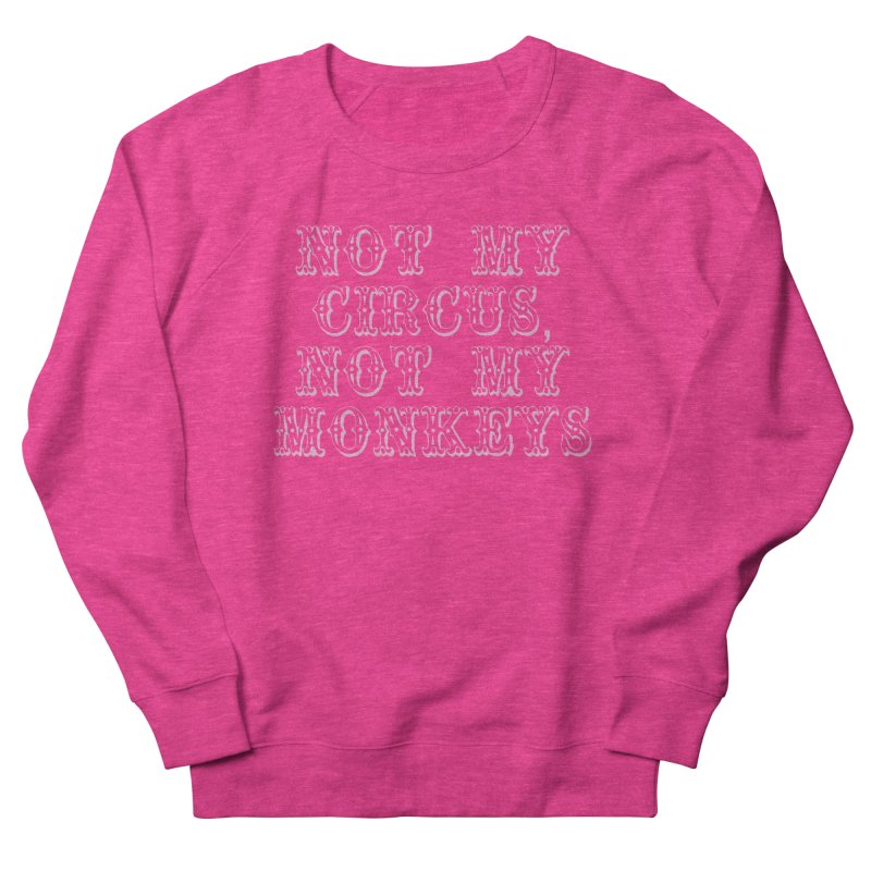 Not My Circus, Not My Monkeys Women's Sweatshirt by Awkward Design Co. Artist Shop