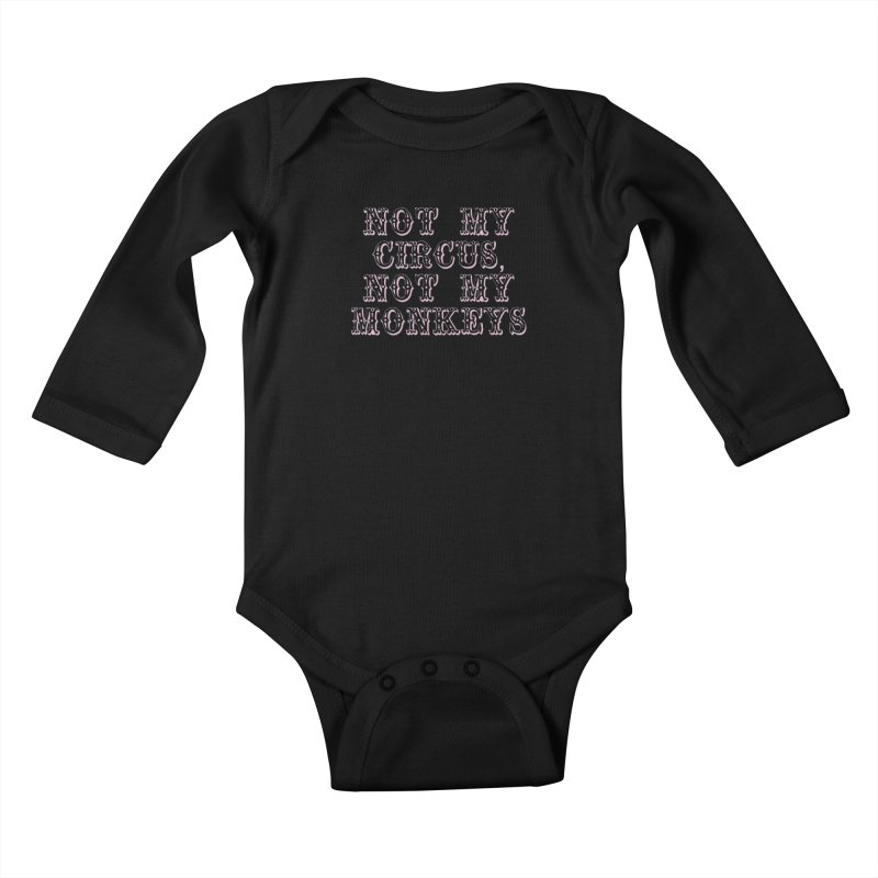 Not My Circus, Not My Monkeys Kids Baby Longsleeve Bodysuit by Awkward Design Co. Artist Shop