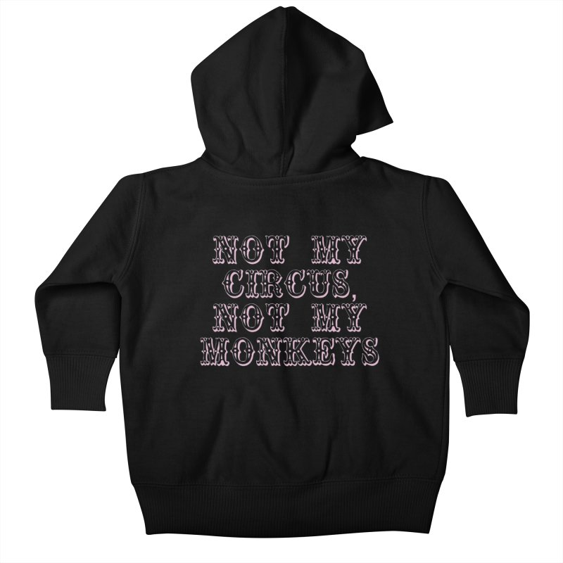 Not My Circus, Not My Monkeys Kids Baby Zip-Up Hoody by Awkward Design Co. Artist Shop