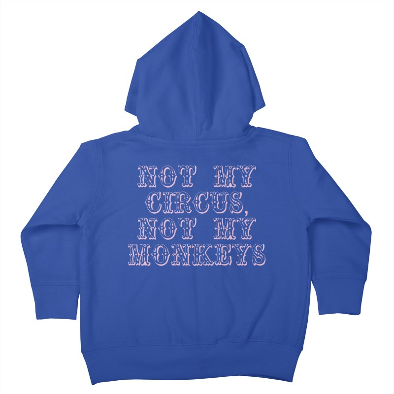Not My Circus, Not My Monkeys Kids Toddler Zip-Up Hoody by Awkward Design Co. Artist Shop