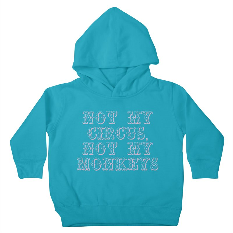 Not My Circus, Not My Monkeys Kids Toddler Pullover Hoody by Awkward Design Co. Artist Shop