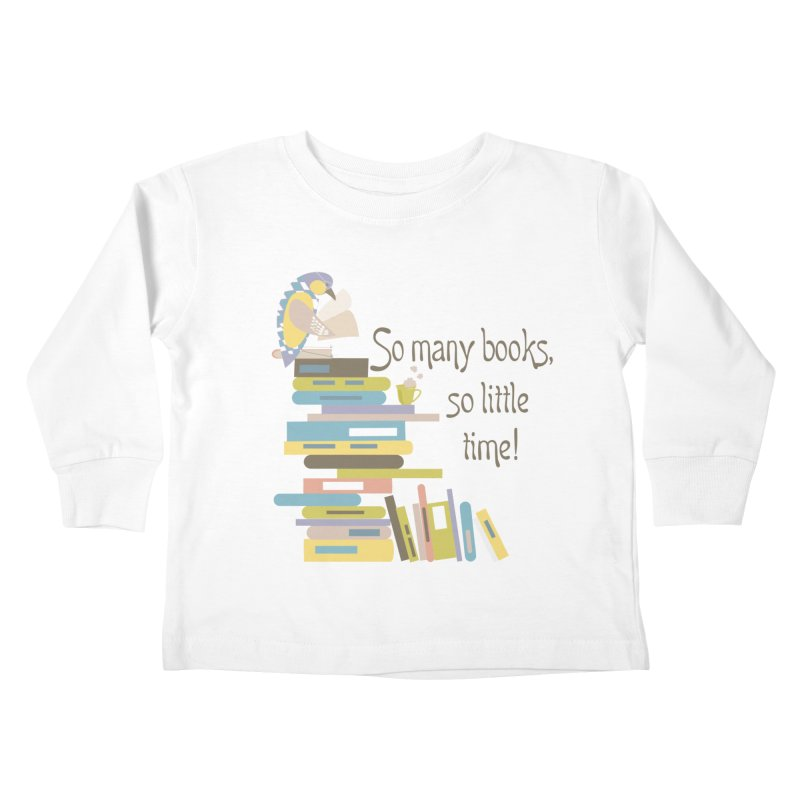 So Many Books So Little Time Bibliophile Bird Reading  Kids Toddler Longsleeve T-Shirt by Awkward Design Co. Artist Shop