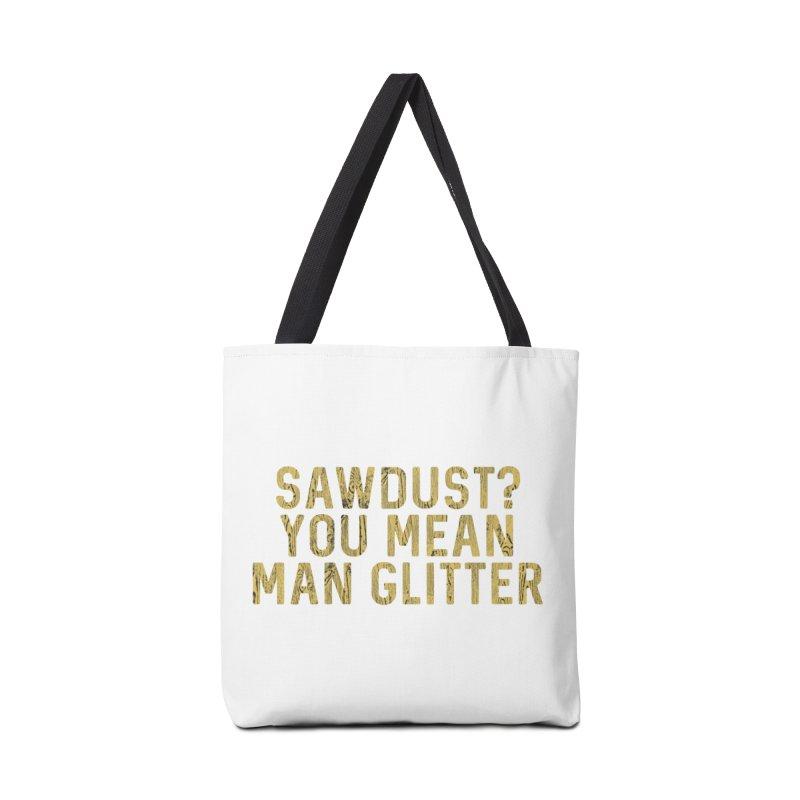 Sawdust? You Mean Man Glitter Accessories Bag by Awkward Design Co. Artist Shop