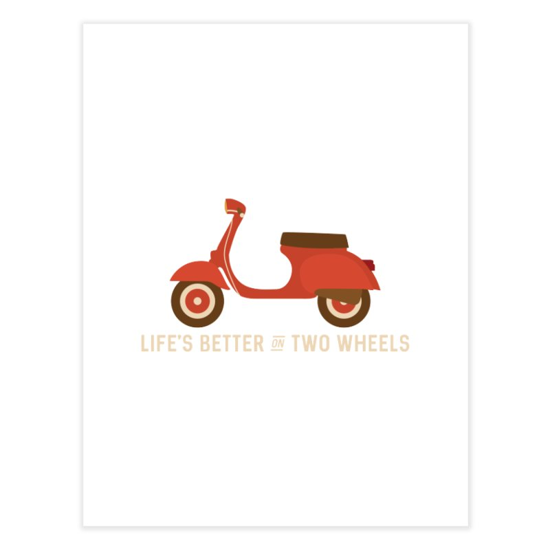 Life's Better on Two Wheels for Scooter Owners Home Fine Art Print by Awkward Design Co. Artist Shop