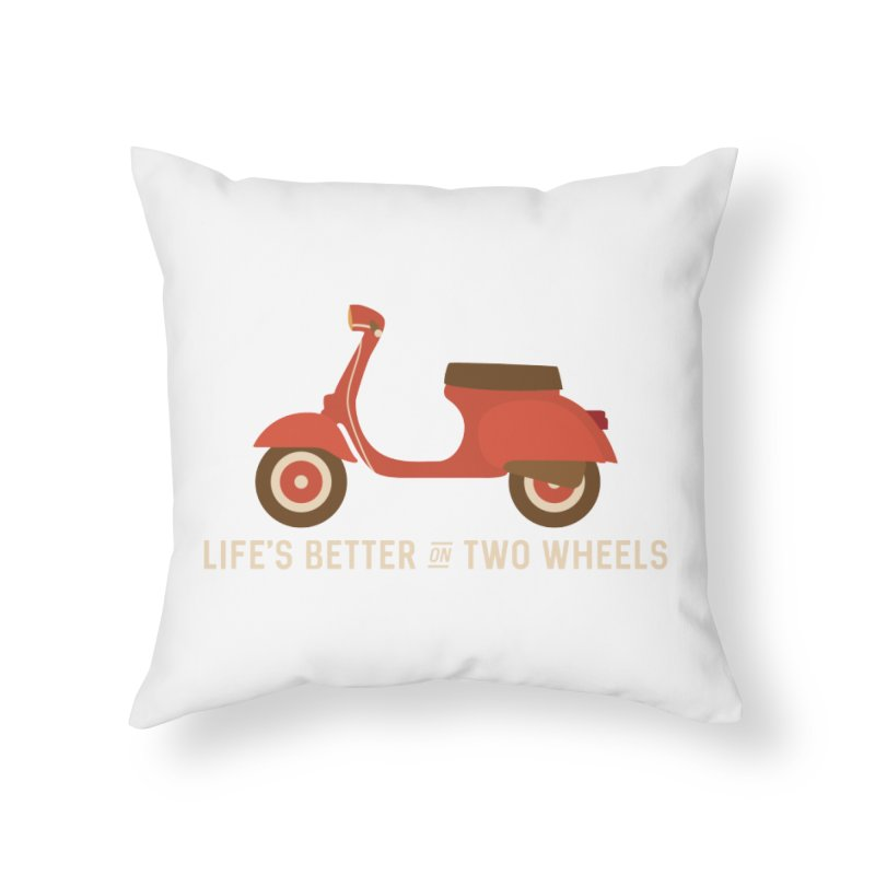 Life's Better on Two Wheels for Scooter Owners Home Throw Pillow by Awkward Design Co. Artist Shop