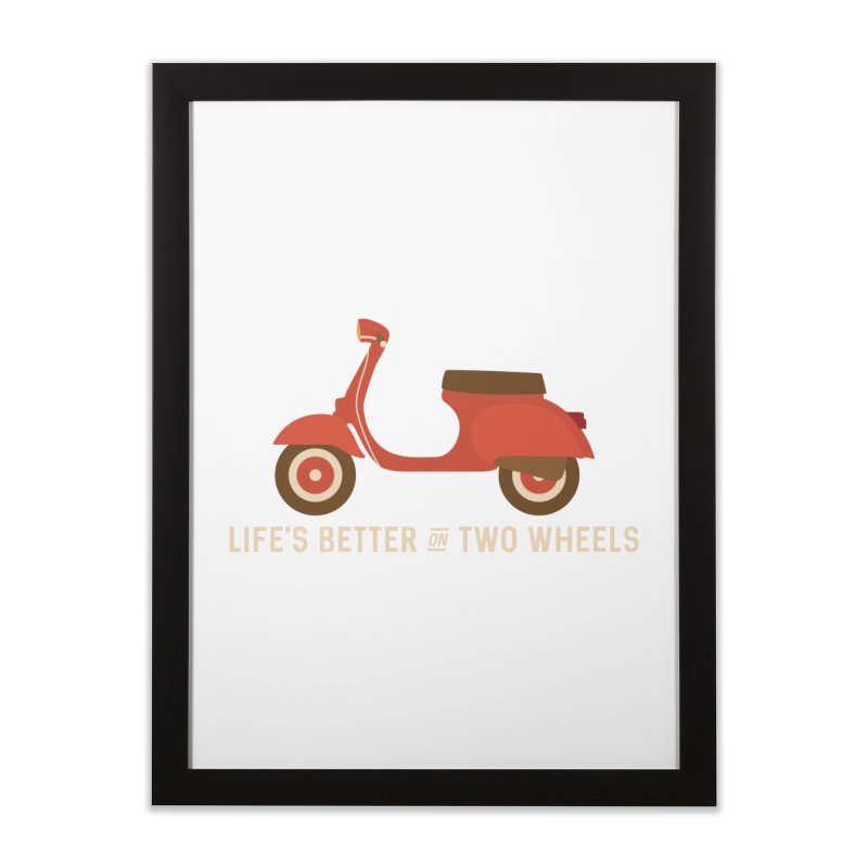 Life's Better on Two Wheels for Scooter Owners Home Framed Fine Art Print by Awkward Design Co. Artist Shop