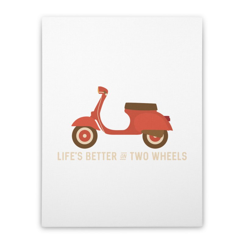 Life's Better on Two Wheels for Scooter Owners Home Stretched Canvas by Awkward Design Co. Artist Shop