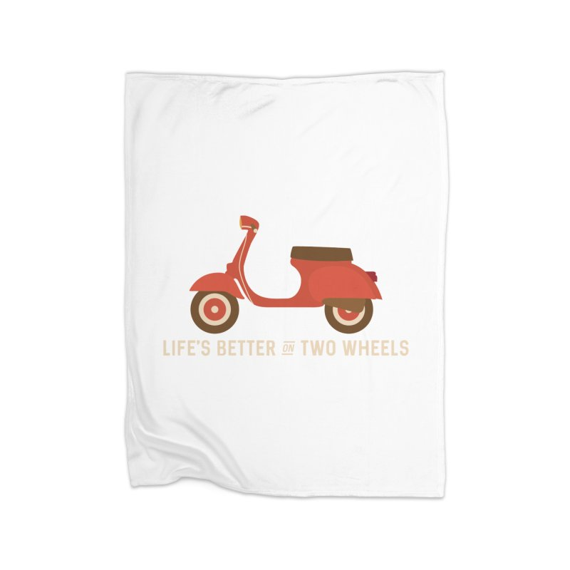 Life's Better on Two Wheels for Scooter Owners Home Blanket by Awkward Design Co. Artist Shop