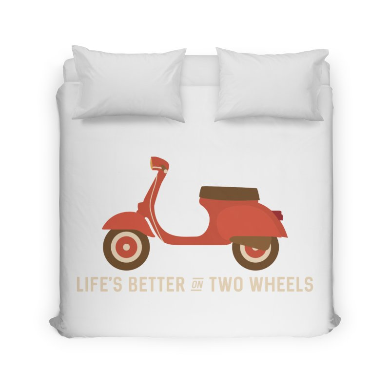 Life's Better on Two Wheels for Scooter Owners Home Duvet by Awkward Design Co. Artist Shop