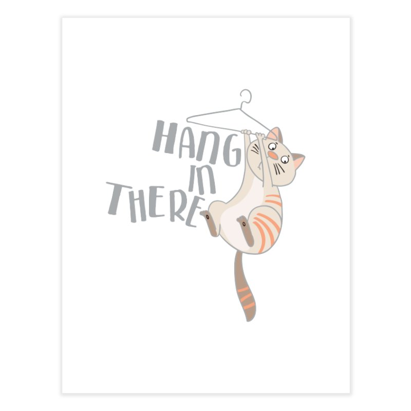 Hang In There Home Fine Art Print by Awkward Design Co. Artist Shop