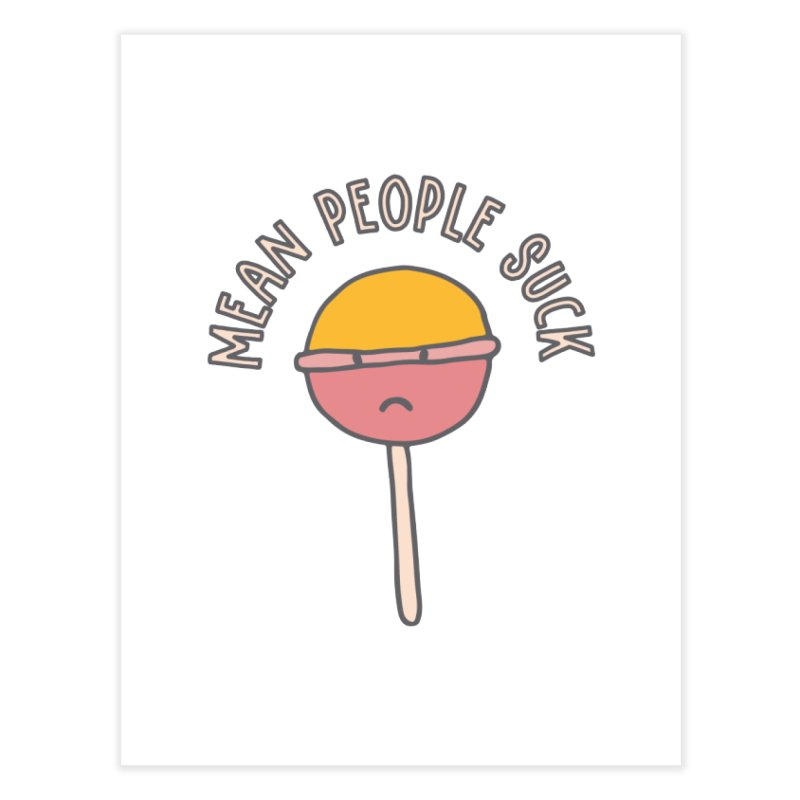 Mean People Suck Lollipop Home Fine Art Print by Awkward Design Co. Artist Shop