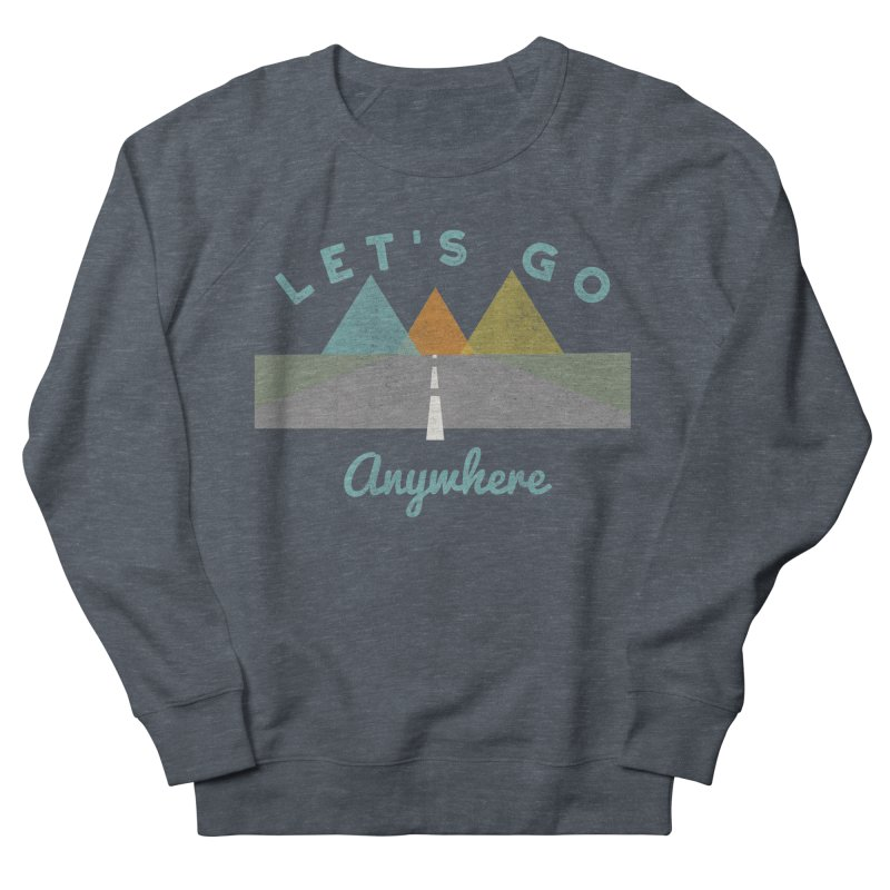 Let's Go Anywhere Mountains Road Trip Men's Sweatshirt by Awkward Design Co. Artist Shop