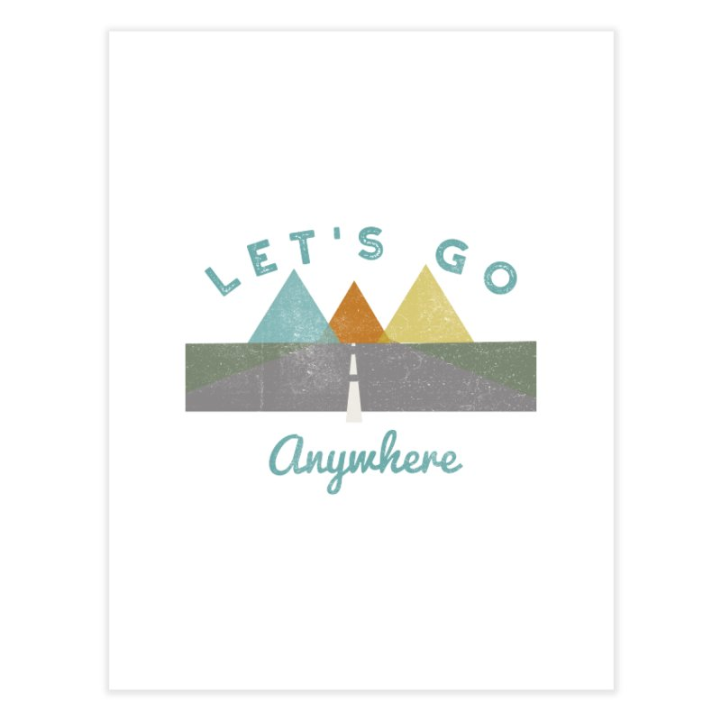 Let's Go Anywhere Mountains Road Trip Home Fine Art Print by Awkward Design Co. Artist Shop
