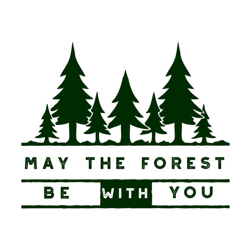 May The Forest Be With You Men's T-Shirt by Awkward Design Co. Artist Shop