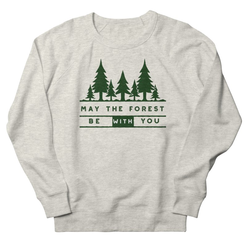 May The Forest Be With You Women's Sweatshirt by Awkward Design Co. Artist Shop
