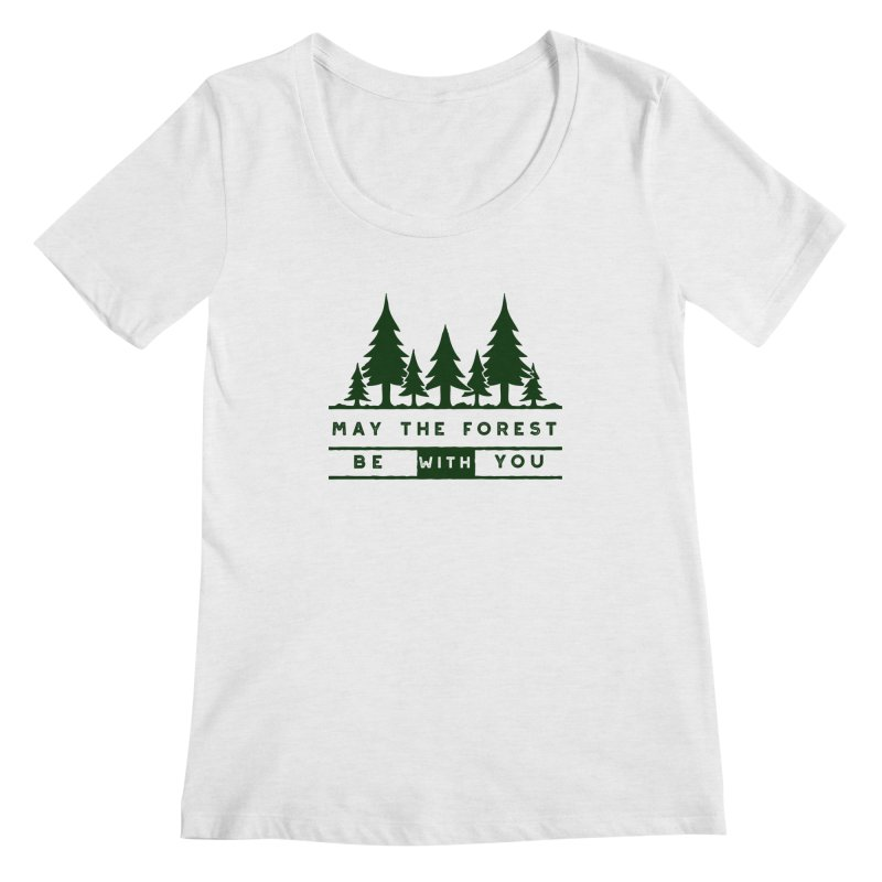 May The Forest Be With You Women's Scoopneck by Awkward Design Co. Artist Shop