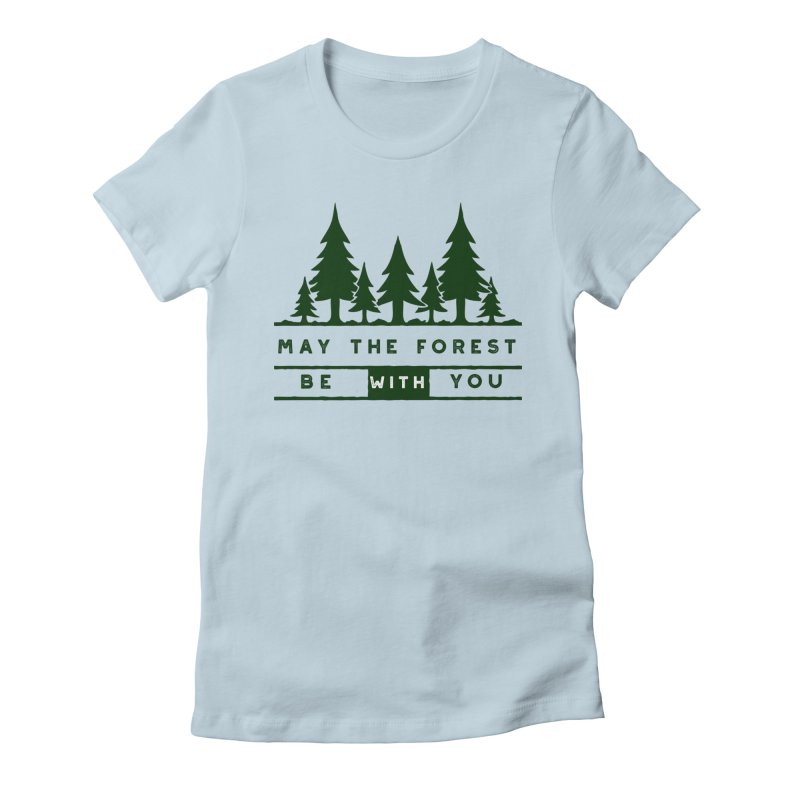 May The Forest Be With You Women's Fitted T-Shirt by Awkward Design Co. Artist Shop