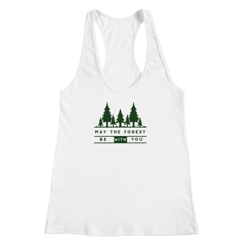 May The Forest Be With You Women's Racerback Tank by Awkward Design Co. Artist Shop