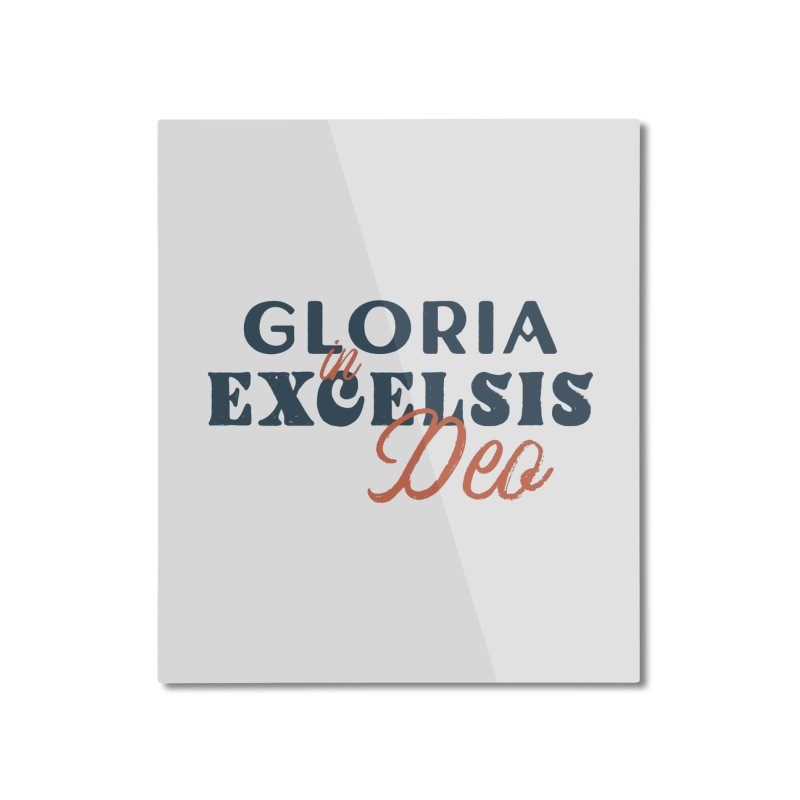 Gloria in excelsis Deo Home Mounted Aluminum Print by A Worthy Manner Goods & Clothing