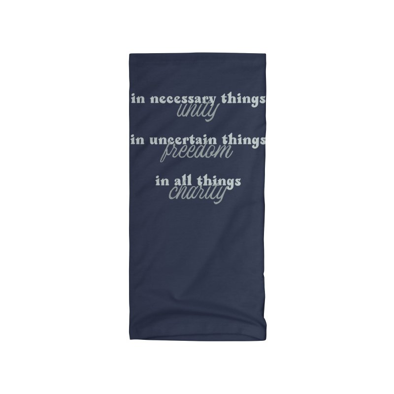 in necessary things unity | in uncertain things freedom | in all things charity Accessories Neck Gaiter by A Worthy Manner Goods & Clothing