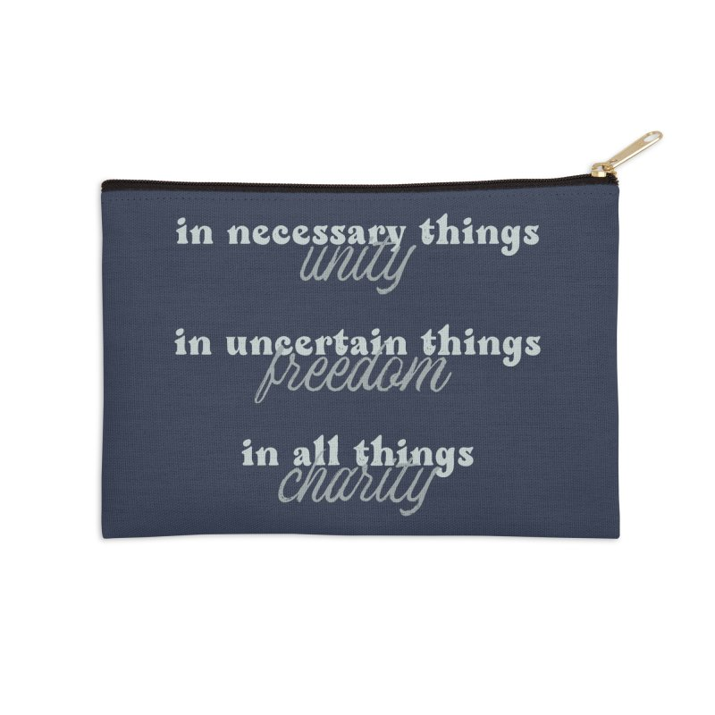 in necessary things unity   in uncertain things freedom   in all things charity Accessories Zip Pouch by A Worthy Manner Goods & Clothing