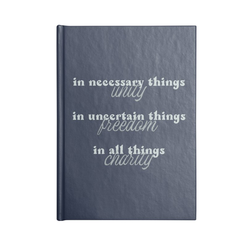 in necessary things unity | in uncertain things freedom | in all things charity Accessories Notebook by A Worthy Manner Goods & Clothing