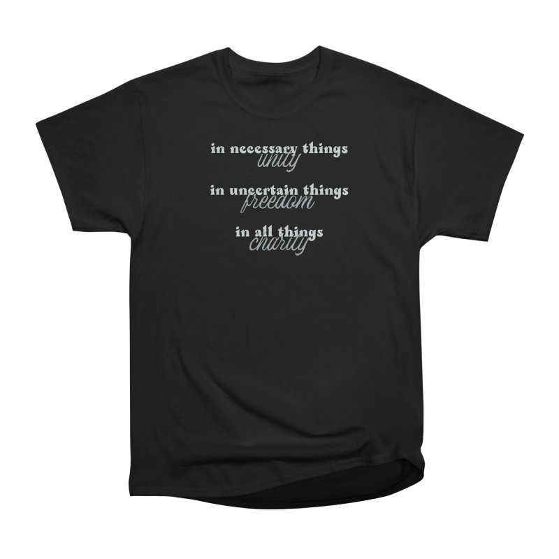 in necessary things unity | in uncertain things freedom | in all things charity Men's T-Shirt by A Worthy Manner Goods & Clothing