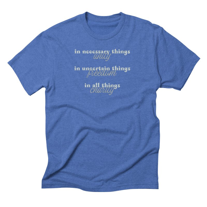 in necessary things unity   in uncertain things freedom   in all things charity Men's T-Shirt by A Worthy Manner Goods & Clothing