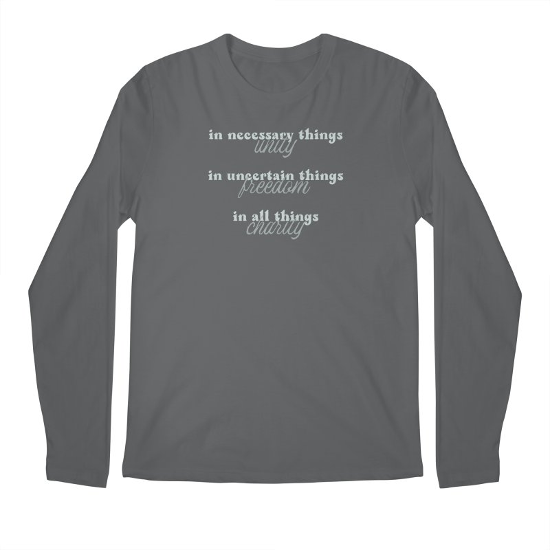 in necessary things unity | in uncertain things freedom | in all things charity Men's Longsleeve T-Shirt by A Worthy Manner Goods & Clothing