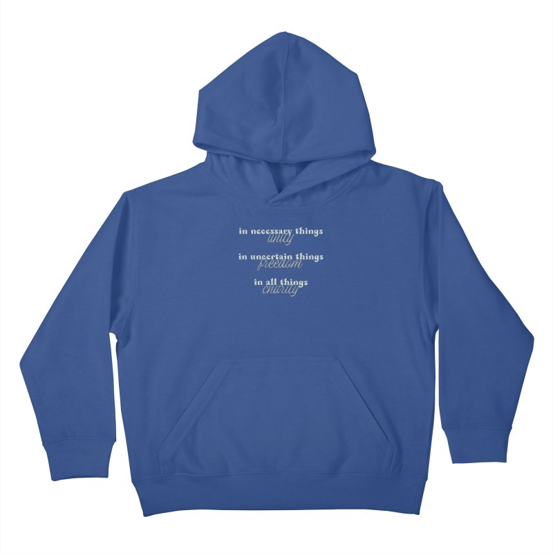 in necessary things unity   in uncertain things freedom   in all things charity Kids Pullover Hoody by A Worthy Manner Goods & Clothing