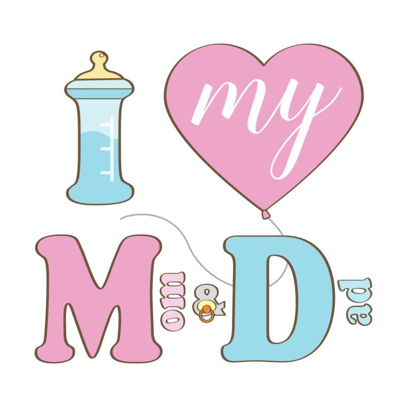 I love my Mom & Dad by ASH