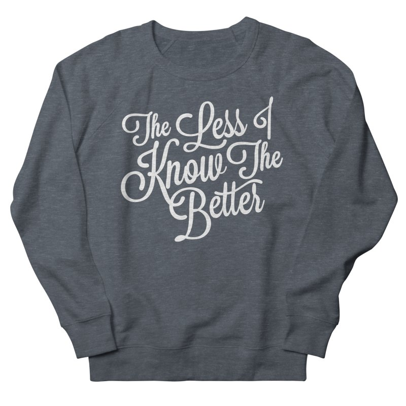The Less I Know Women's Sweatshirt by ayarti's Artist Shop