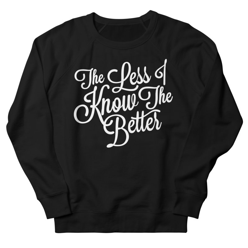 The Less I Know Women's Sweatshirt by ayarti's Artist Shop