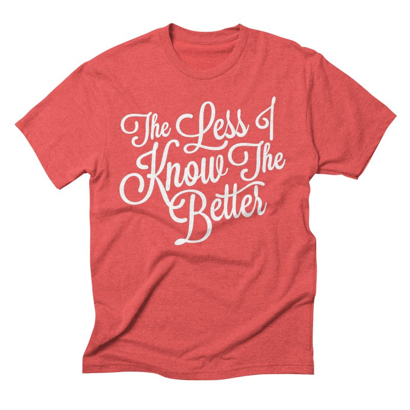 The Less I Know Men's Triblend T-Shirt by ayarti's Artist Shop