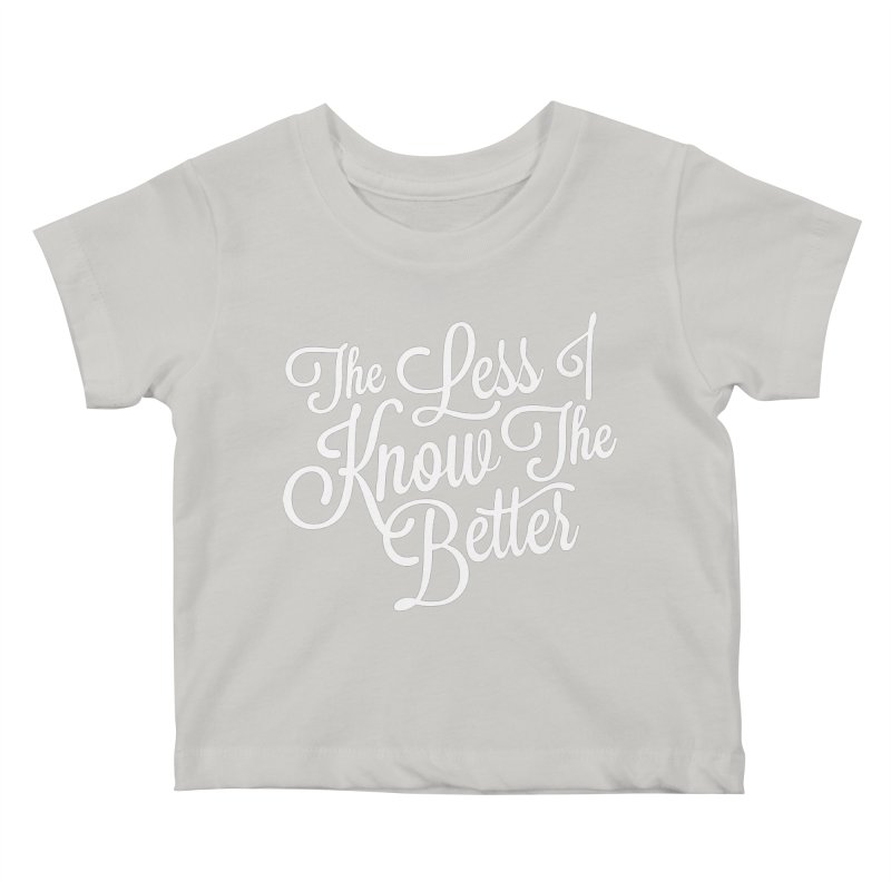 The Less I Know Kids Baby T-Shirt by ayarti's Artist Shop