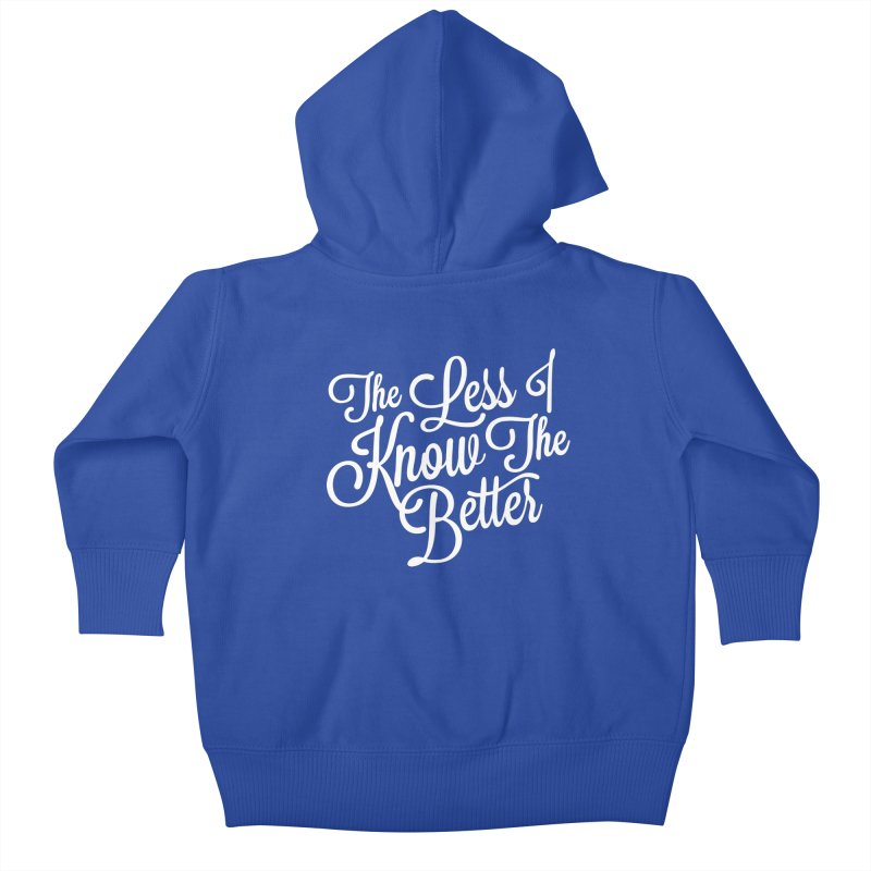 The Less I Know Kids Baby Zip-Up Hoody by ayarti's Artist Shop
