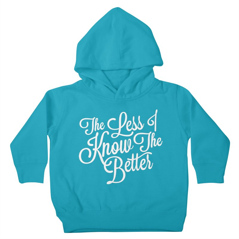 The Less I Know Kids Toddler Pullover Hoody by ayarti's Artist Shop