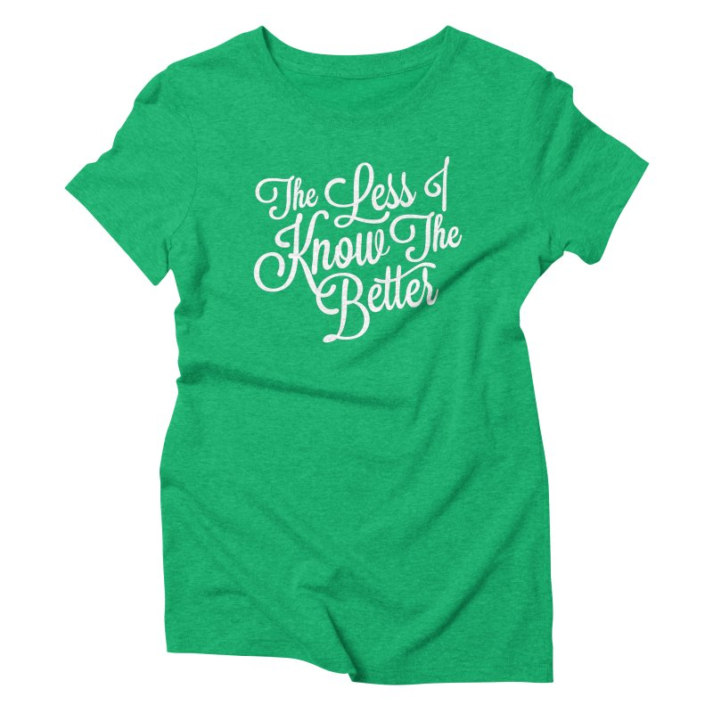 The Less I Know Women's Triblend T-shirt by ayarti's Artist Shop