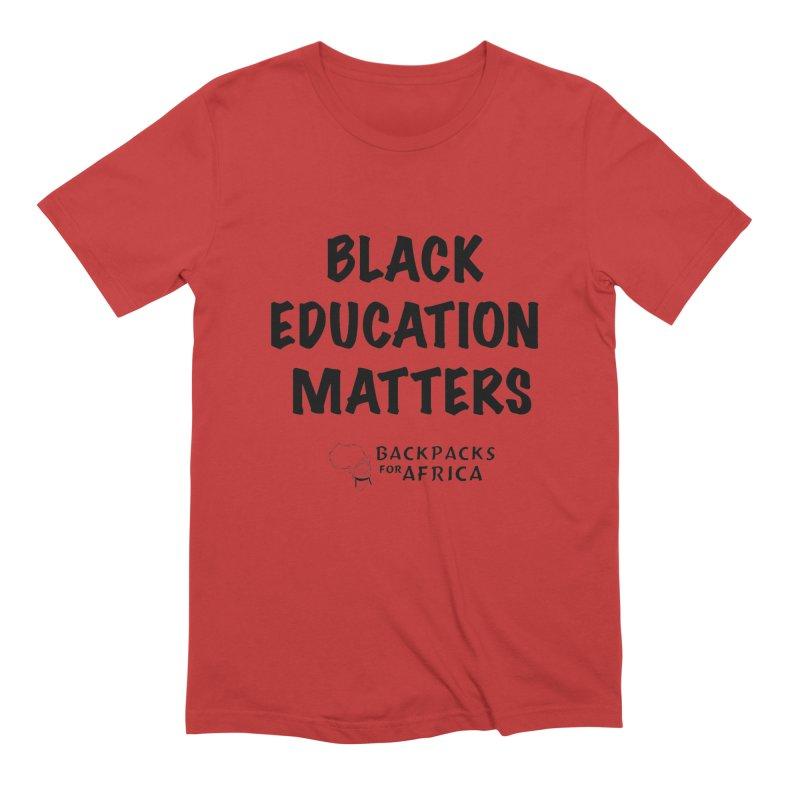 Black Education Matters Men's T-Shirt by backpacksforafrica's Artist Shop