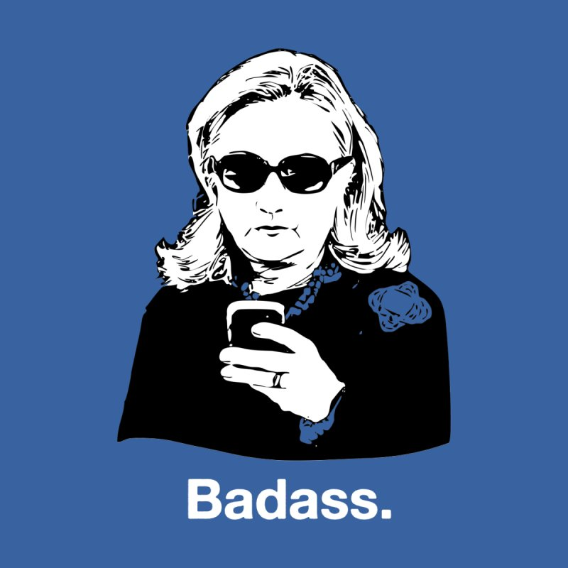 Hillary Rodham Clinton by Badasses on Tees