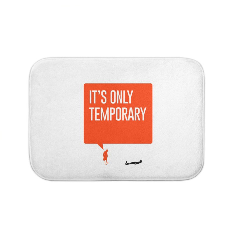 It's Only Temporary Home Bath Mat by Baddassery